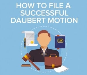 Successful Daubert Motions: Best Practices for Challenging an Opponent's Expert